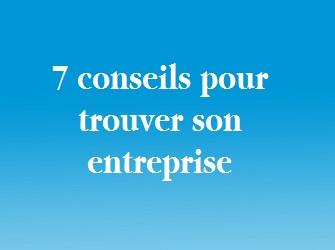7 conseils pour trouver son entreprise